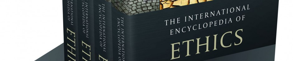 Just Published: The International Encyclopedia of Ethics