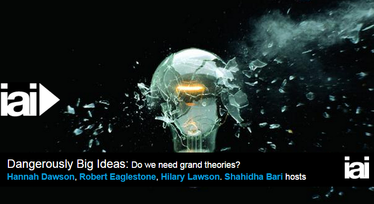 Dangerously Big Ideas: Do we need grand theories?