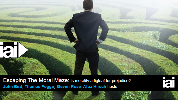 Escaping the Moral Maze – with John Bird,  Thomas Pogge,  and Steven Rose.